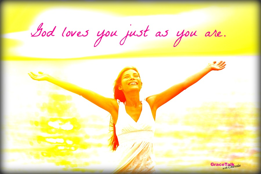 God loves you just as you are